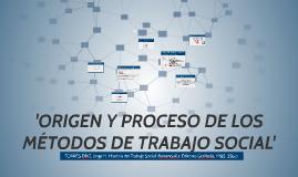 'ORIGEN Y PROCESO DE LOS MÉTODOS DE TRABAJO SOCIAL'