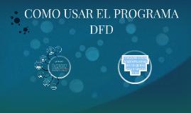 Copy of COMO USAR EL PROGRAMA DFD