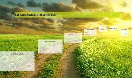 Copy of LA SAGRADA EUCARISTIA FUENTE Y CIMA DE LA VIDA CRISTIANA