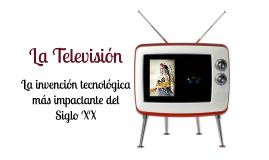 La Televisión: La invención tecnológica mas impactante del Siglo XX