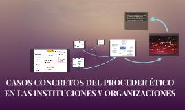 CASOS CONCRETOS DEL PROCEDER ÉTICO EN LAS INSTITUCIONES Y OR