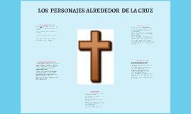 LOS  PERSONAJES ALREDEDOR  DE LA CRUZ