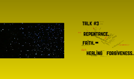 Copy of Talk 3: Repentance, Faith, Healing and Forgiveness