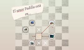 El senor Padilla está en...