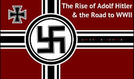 The Rise of Adolf Hitler and the Road to WWII