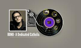 BONO- A Dedicated Catholic