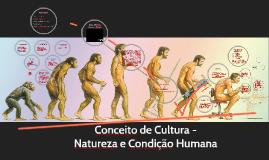 Conceito de Cultura - Natureza e Condição Humana