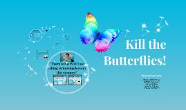 Kill the Butterflies!
