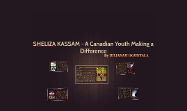 Sheliza Kassam- A Canadian Youth Making a Difference