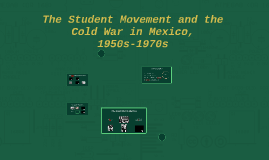The Student Movement and the Cold War in Mexico, 1950s-1970s