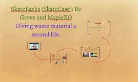 SkateBacks (SkateCase): By Grove and MapleXO