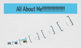 All About Me!!!!!!!!!!!!!!!!!