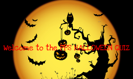 Welcome to the PPS HALLOWEEN QUIZ