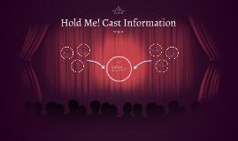 Hold Me! Cast Information