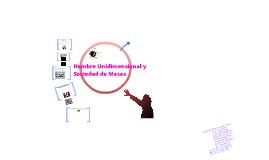 Copy of El Hombre Unidimensional y La Sociedad de Masas