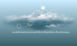 La delincuencia Juvenil de la Republica Dominicana
