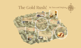 The Gold Rush!               By Tara and Regina