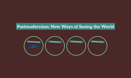 Postmodernism: New Ways of Seeing the World