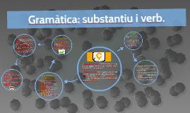 Gramàtica: substantiu i verb.
