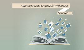 Subcomponente Legislación Tributaria
