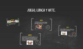 JUEGO, LUDICA Y ARTE.