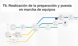 T5. Realización de la preparación y puesta en marcha de equi