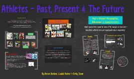 Athletes - Past, Present & The Future
