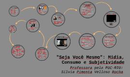 """Copy of """"Seja Você Mesmo"""": Midia, Consumo e Subjetividade"""