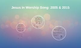 Jesus in Worship Song: 2005 & 2015