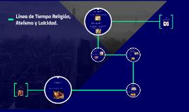 Copy of Línea de Tiempo Religión, Ateísmo y Laicidad.