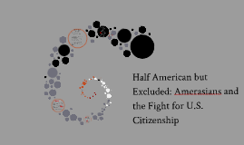 Copy of Half American but Excluded: Ameriasians and the Fight for U.S. Citizenship