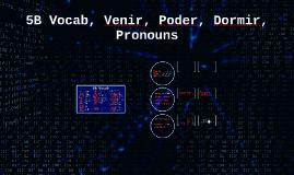 5B Vocab, Venir, Poder, Dormir, Pronouns