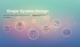 Single System Design