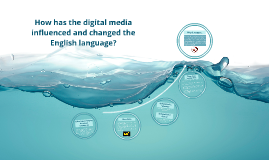 How has the digital media influenced and changed the English