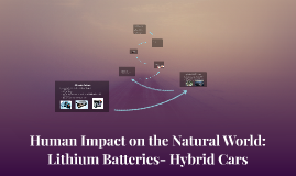 Copy of Human Impact on the Natural World: Lithium Batteries- Hybrid