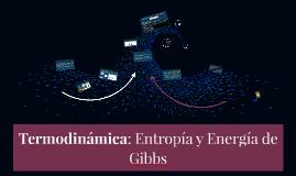 Copy of Termodinámica: Entropía y Energía de Gibbs