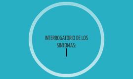 INTERROGATORIO DE LOS SINTOMAS: