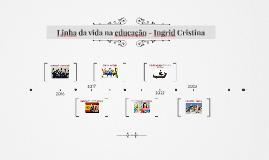 Linha da vida na educação - Ingrid Cristina