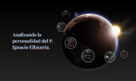 Analizando la personalidad del P. Ignacio Ellacuría.