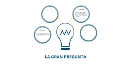 Copy of LA GRAN PREGUNTA