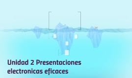 Unidad 2 Presentaciones electronicas eficaces