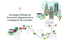 Copy of Estrategias Globales de Promoción, Segmentación e Investigac