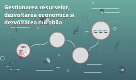 Gestionarea resurselor, dezvoltarea economica si dezvoltarea
