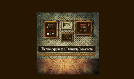 Copy of Technology in the Primary Classroom