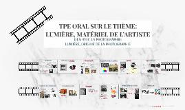 TPE ORAL SUR LE THÈME: LUMIÈRE MATÉRIEL DE L'ARTISTE