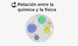 Copy of Relacion entre la quimica y la fisica