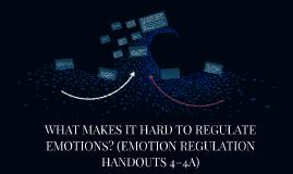 WHAT MAKES IT HARD TO REGULATE EMOTIONS? (EMOTION REGULATION