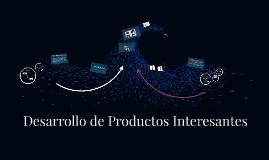 Desarrollo de Productos Interesantes