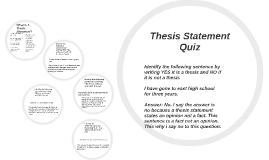 thesis statement quiz questions This quiz, intended for english i students, tests the difference between thesis statements, topic sentences, and other commonly-misunderstood concepts.