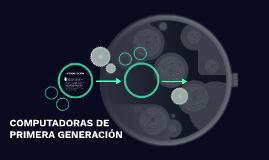 COMPUTADORAS DE PRIMERA GENERACIÓN